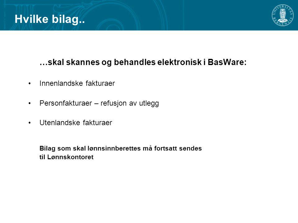 Hvilke bilag.. …skal skannes og behandles elektronisk i BasWare: Innenlandske fakturaer Personfakturaer – refusjon av utlegg Utenlandske fakturaer Bil