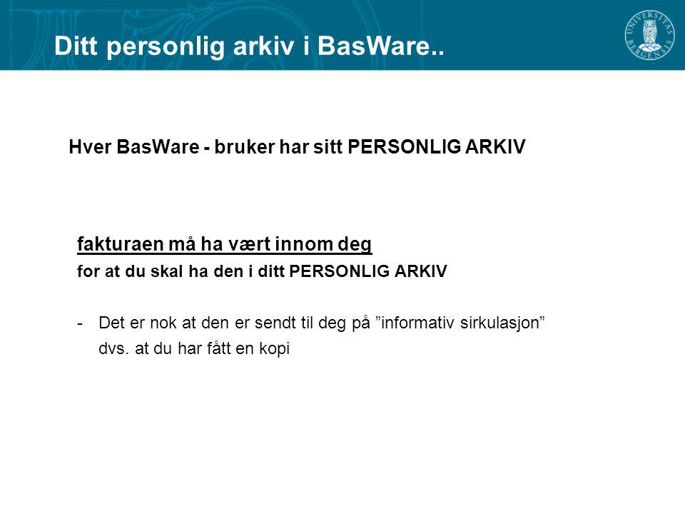 Hver BasWare - bruker har sitt PERSONLIG ARKIV fakturaen må ha vært innom deg for at du skal ha den i ditt PERSONLIG ARKIV -Det er nok at den er sendt