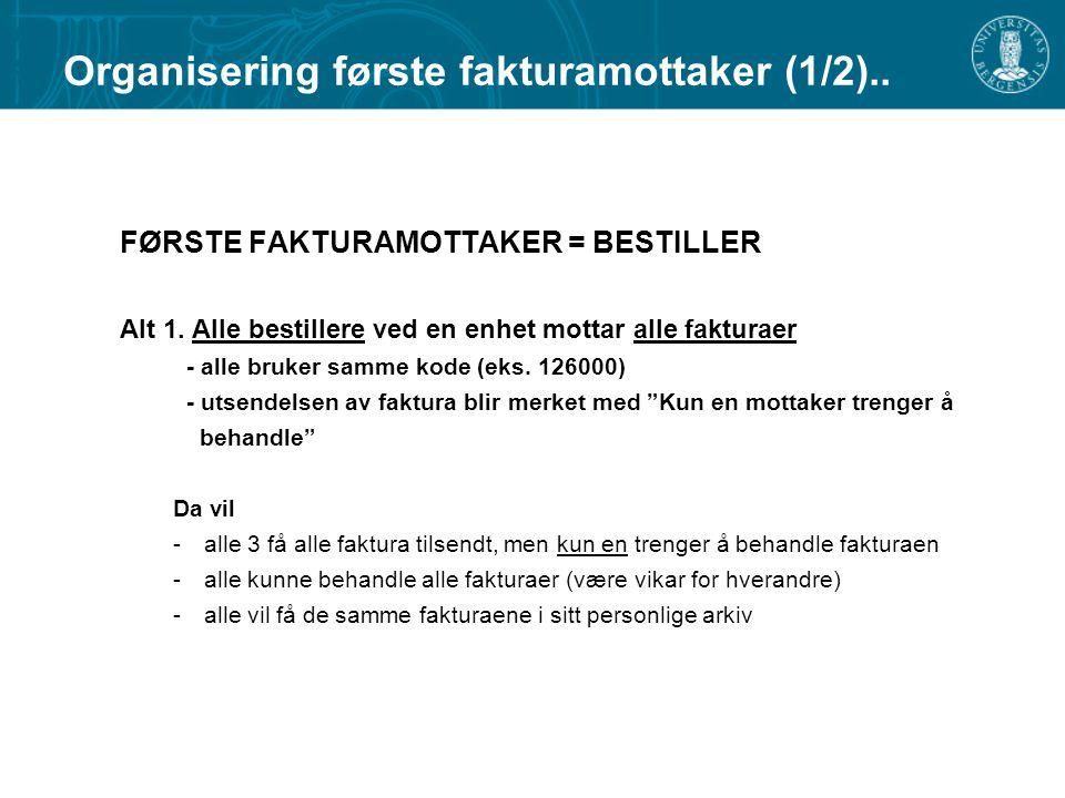 FØRSTE FAKTURAMOTTAKER = BESTILLER Alt 1. Alle bestillere ved en enhet mottar alle fakturaer - alle bruker samme kode (eks. 126000) - utsendelsen av f