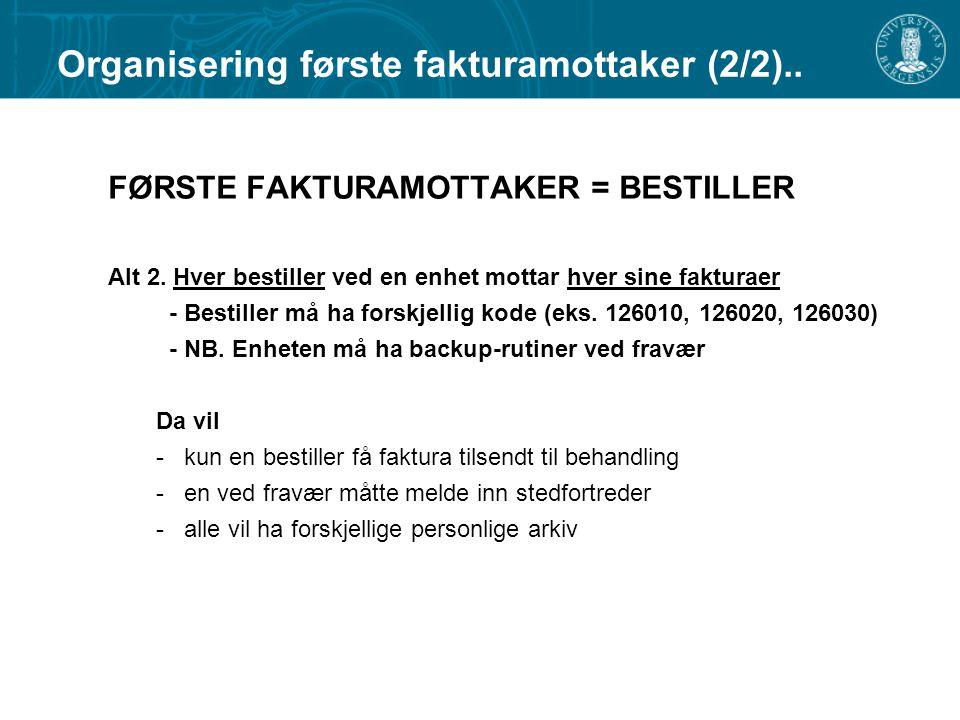 FØRSTE FAKTURAMOTTAKER = BESTILLER Alt 2. Hver bestiller ved en enhet mottar hver sine fakturaer - Bestiller må ha forskjellig kode (eks. 126010, 1260