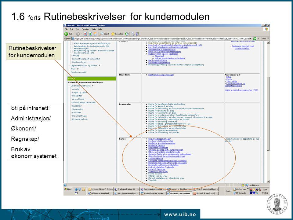 Rutinebeskrivelser for kundemodulen 1.6 forts Rutinebeskrivelser for kundemodulen Sti på intranett: Administrasjon/ Økonomi/ Regnskap/ Bruk av økonomi