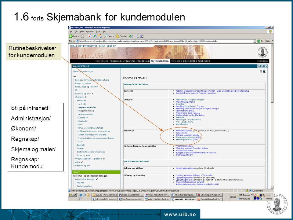 1.6 forts Skjemabank for kundemodulen Rutinebeskrivelser for kundemodulen Sti på intranett: Administrasjon/ Økonomi/ Regnskap/ Skjema og maler/ Regnsk