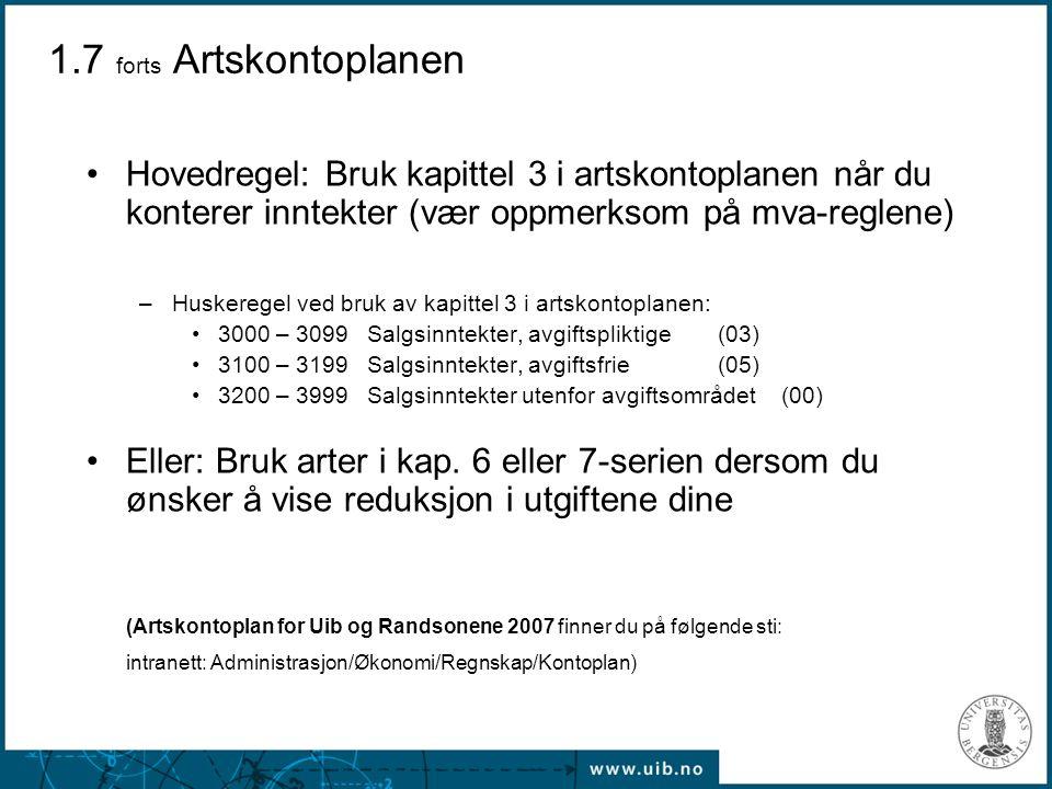 1.7 forts Artskontoplanen Hovedregel: Bruk kapittel 3 i artskontoplanen når du konterer inntekter (vær oppmerksom på mva-reglene) –Huskeregel ved bruk