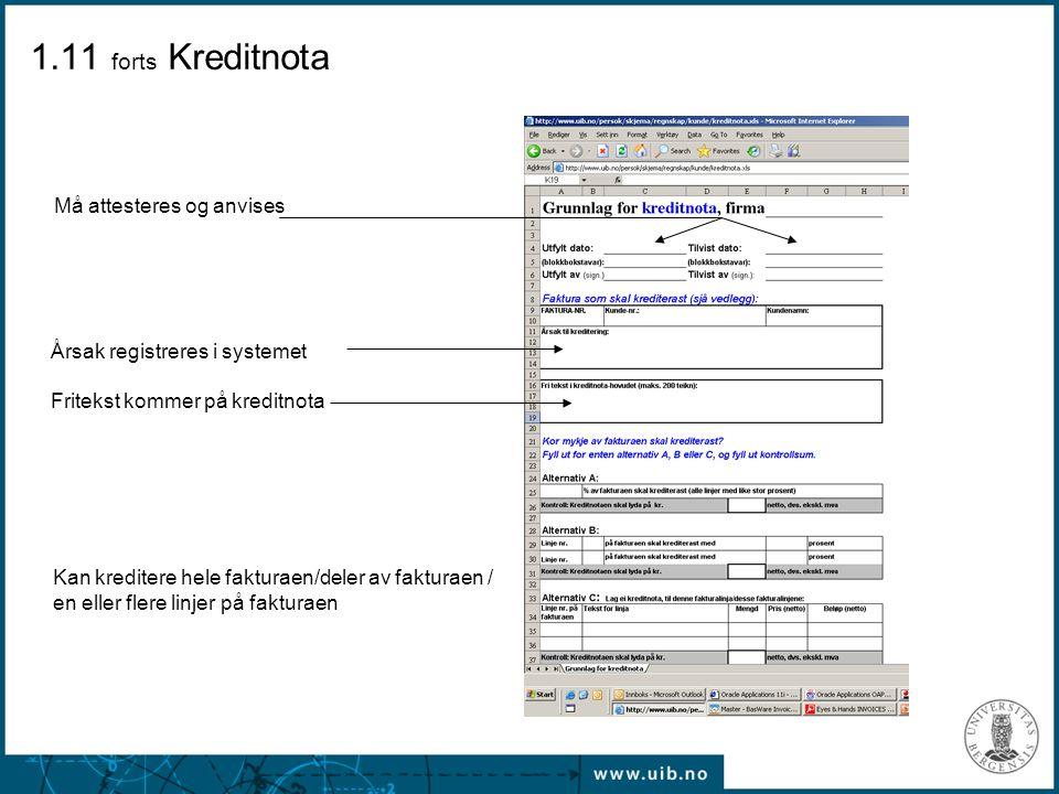 Må attesteres og anvises Årsak registreres i systemet Fritekst kommer på kreditnota Kan kreditere hele fakturaen/deler av fakturaen / en eller flere l