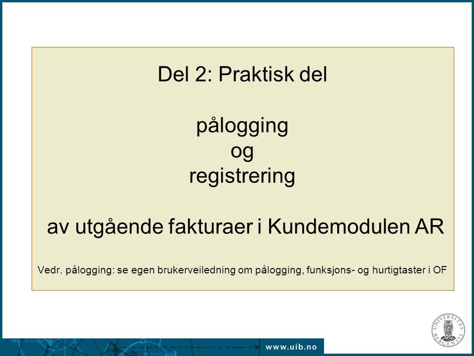 Del 2: Praktisk del pålogging og registrering av utgående fakturaer i Kundemodulen AR Vedr. pålogging: se egen brukerveiledning om pålogging, funksjon