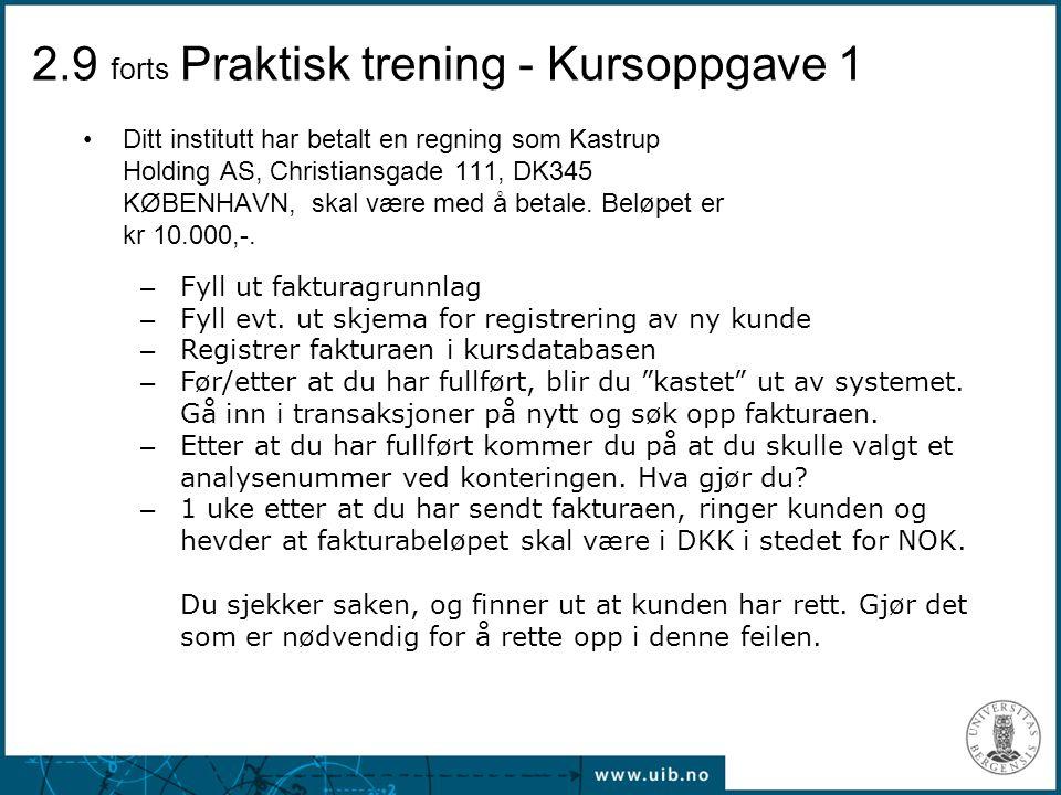 2.9 forts Praktisk trening - Kursoppgave 1 Ditt institutt har betalt en regning som Kastrup Holding AS, Christiansgade 111, DK345 KØBENHAVN, skal være