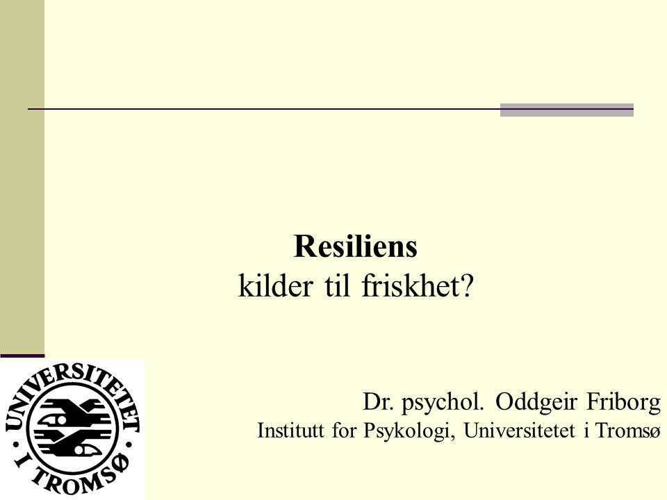 Resiliens kilder til friskhet.Dr. psychol.