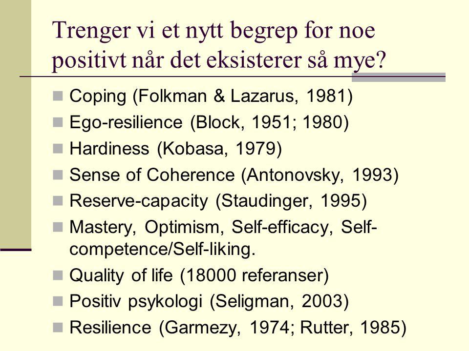 Trenger vi et nytt begrep for noe positivt når det eksisterer så mye? Coping (Folkman & Lazarus, 1981) Ego-resilience (Block, 1951; 1980) Hardiness (K