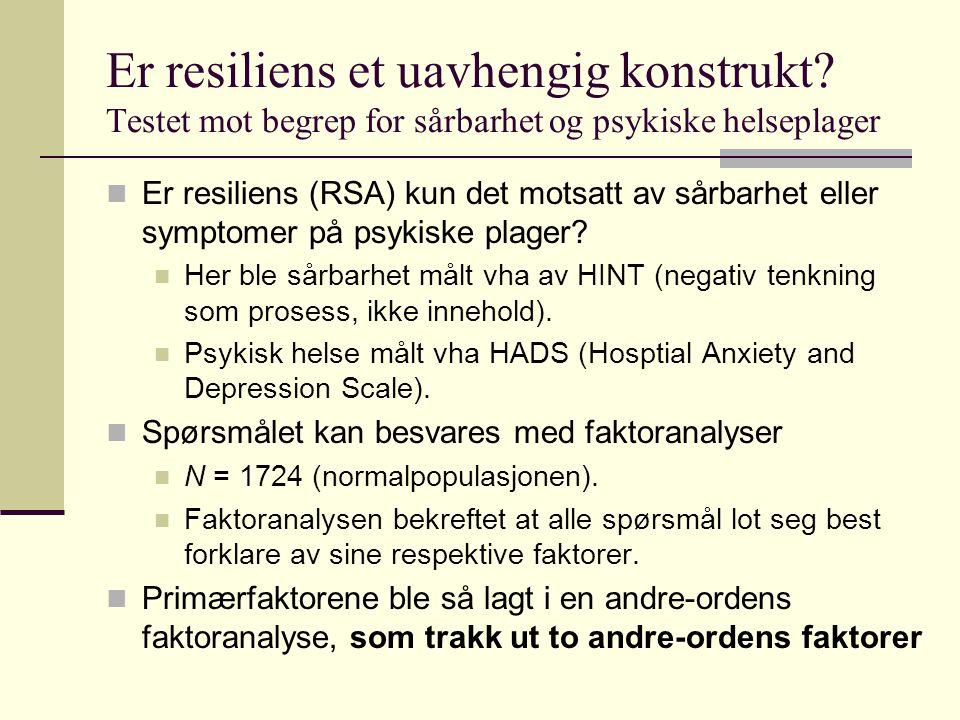 Er resiliens et uavhengig konstrukt? Testet mot begrep for sårbarhet og psykiske helseplager Er resiliens (RSA) kun det motsatt av sårbarhet eller sym