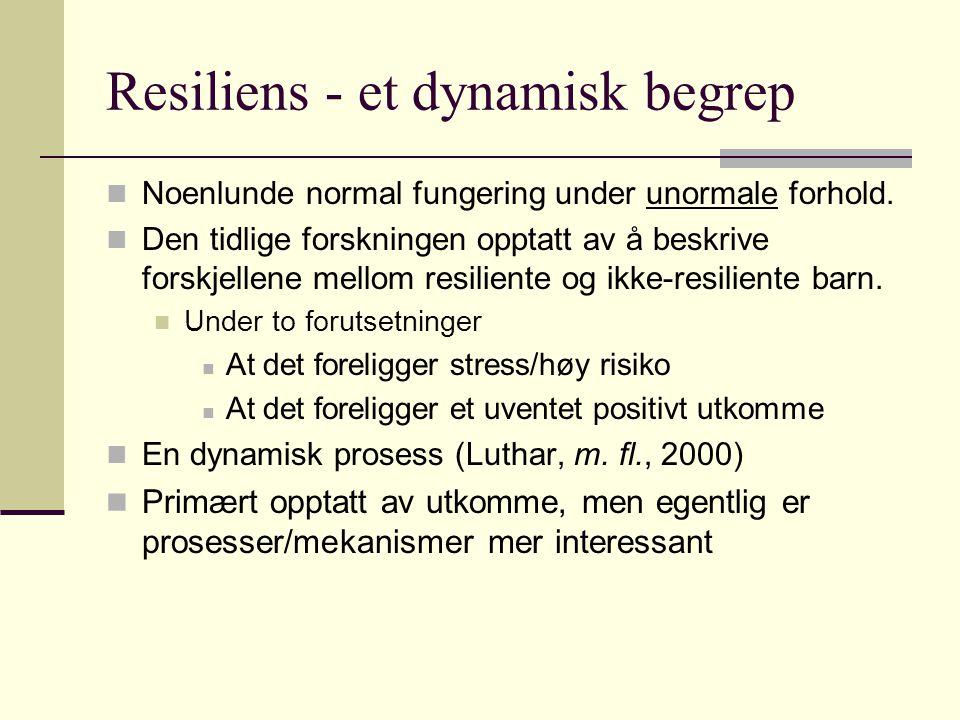 Resiliens - et dynamisk begrep Noenlunde normal fungering under unormale forhold. Den tidlige forskningen opptatt av å beskrive forskjellene mellom re
