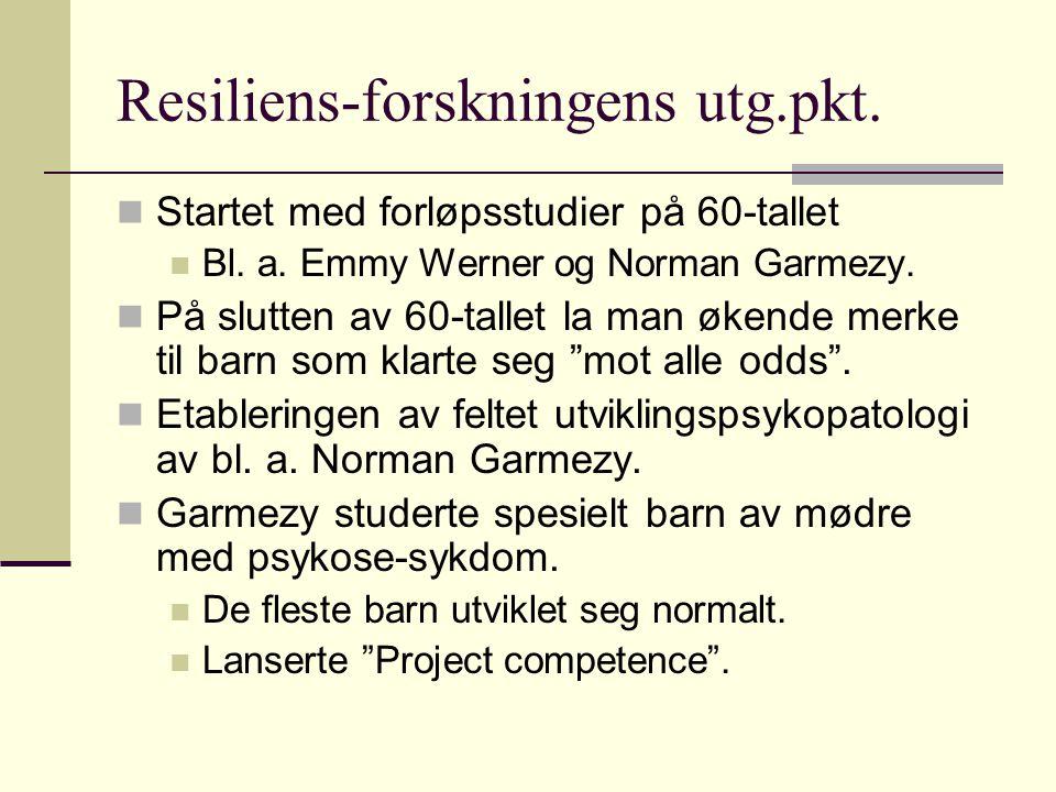 Resiliens-forskningens utg.pkt. Startet med forløpsstudier på 60-tallet Bl. a. Emmy Werner og Norman Garmezy. På slutten av 60-tallet la man økende me