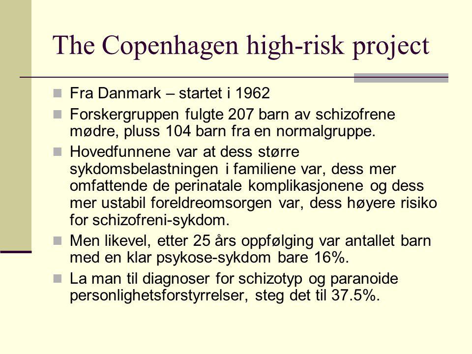 The Copenhagen high-risk project Fra Danmark – startet i 1962 Forskergruppen fulgte 207 barn av schizofrene mødre, pluss 104 barn fra en normalgruppe.
