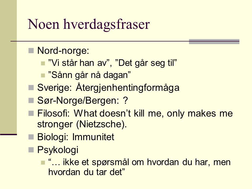 """Noen hverdagsfraser Nord-norge: """"Vi står han av"""", """"Det går seg til"""" """"Sånn går nå dagan"""" Sverige: Återgjenhentingformåga Sør-Norge/Bergen: ? Filosofi:"""