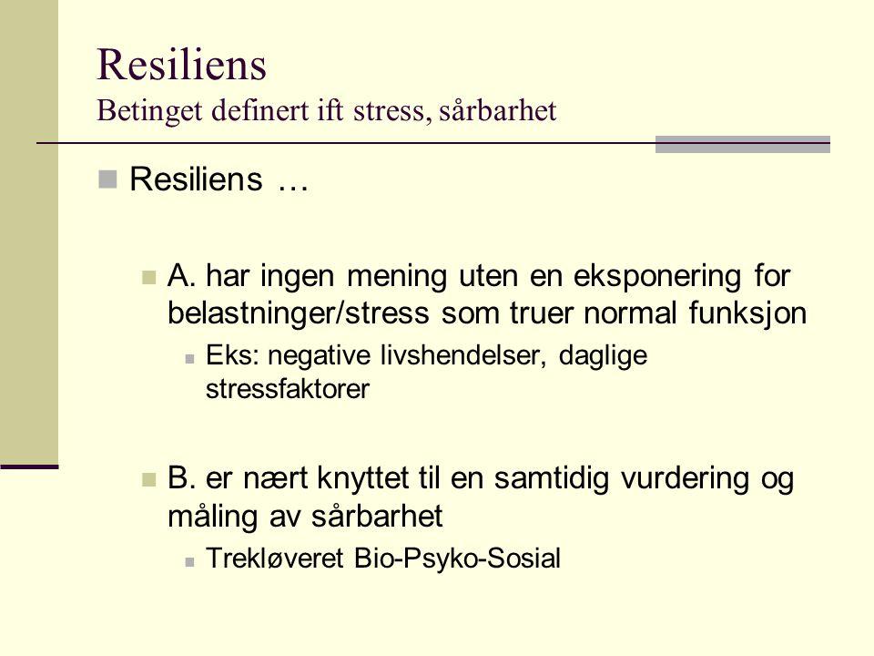 Resiliens Betinget definert ift stress, sårbarhet Resiliens … A. har ingen mening uten en eksponering for belastninger/stress som truer normal funksjo