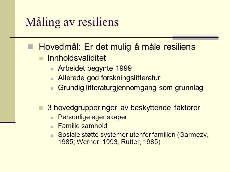 Måling av resiliens Hovedmål: Er det mulig å måle resiliens Innholdsvaliditet Arbeidet begynte 1999 Allerede god forskningslitteratur Grundig litterat