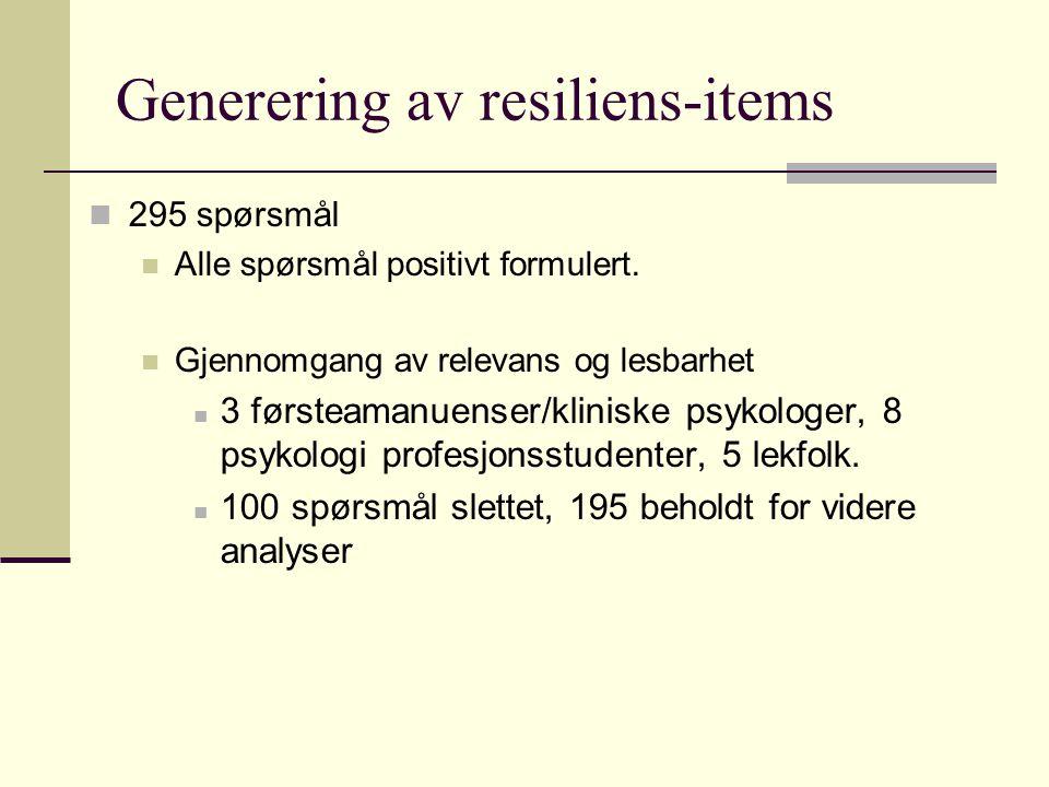 Generering av resiliens-items 295 spørsmål Alle spørsmål positivt formulert. Gjennomgang av relevans og lesbarhet 3 førsteamanuenser/kliniske psykolog