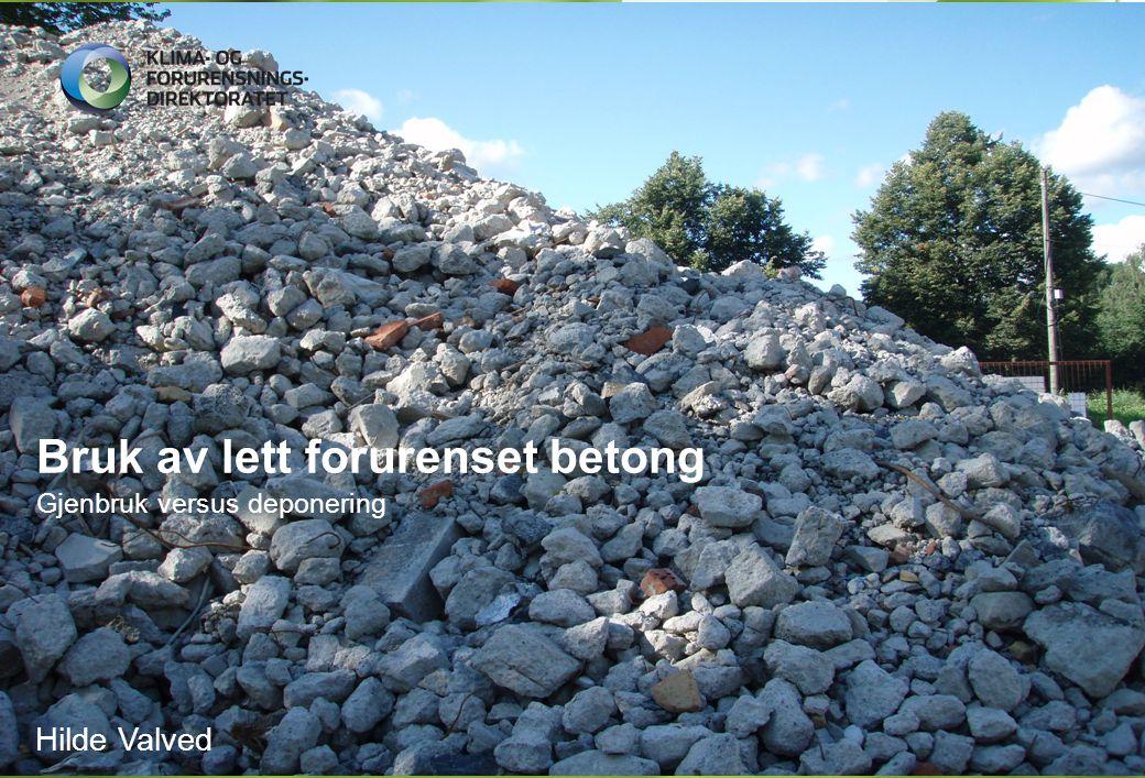 Bruk av lett forurenset betong Gjenbruk versus deponering Hilde Valved