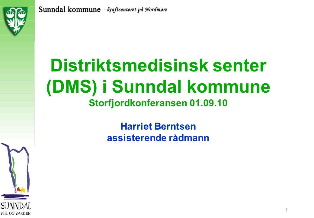 1 Distriktsmedisinsk senter (DMS) i Sunndal kommune Storfjordkonferansen 01.09.10 Harriet Berntsen assisterende rådmann