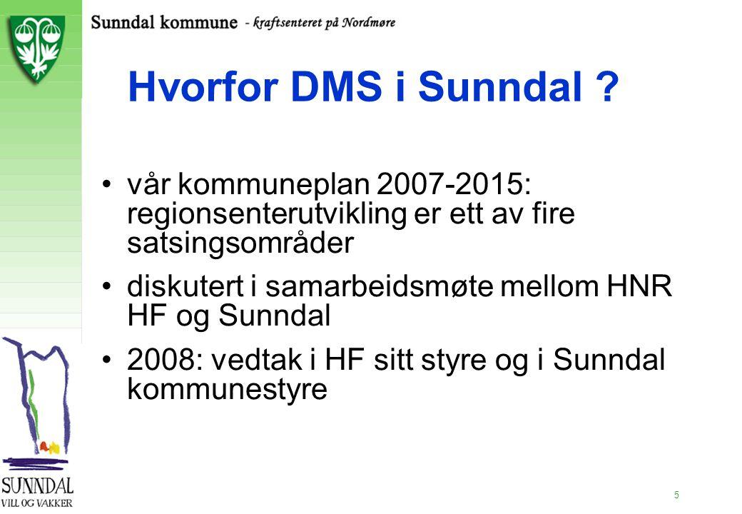5 Hvorfor DMS i Sunndal ? vår kommuneplan 2007-2015: regionsenterutvikling er ett av fire satsingsområder diskutert i samarbeidsmøte mellom HNR HF og