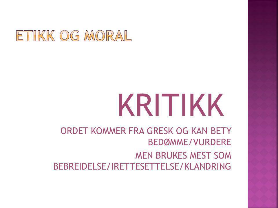 ORDET KOMMER FRA GRESK OG KAN BETY BEDØMME/VURDERE MEN BRUKES MEST SOM BEBREIDELSE/IRETTESETTELSE/KLANDRING