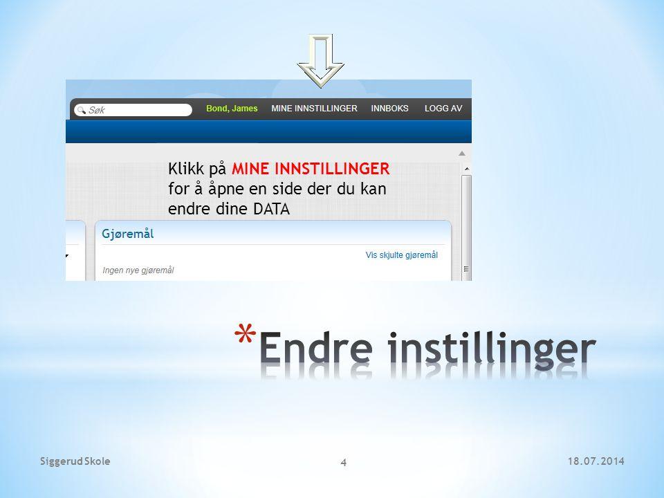 Klikk på MINE INNSTILLINGER for å åpne en side der du kan endre dine DATA 18.07.2014Siggerud Skole 4