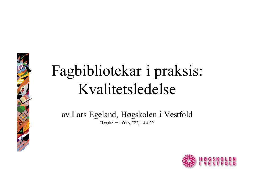 Fagbibliotekar i praksis: Kvalitetsledelse av Lars Egeland, Høgskolen i Vestfold Høgskolen i Oslo, JBI, 14.4.99