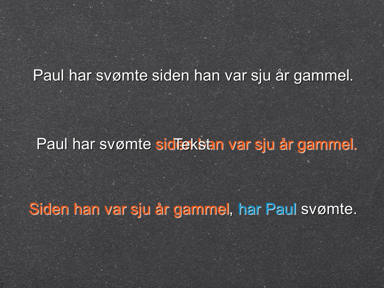 Paul har svømte siden han var sju år gammel. Siden han var sju år gammel, har Paul svømte. Tekst