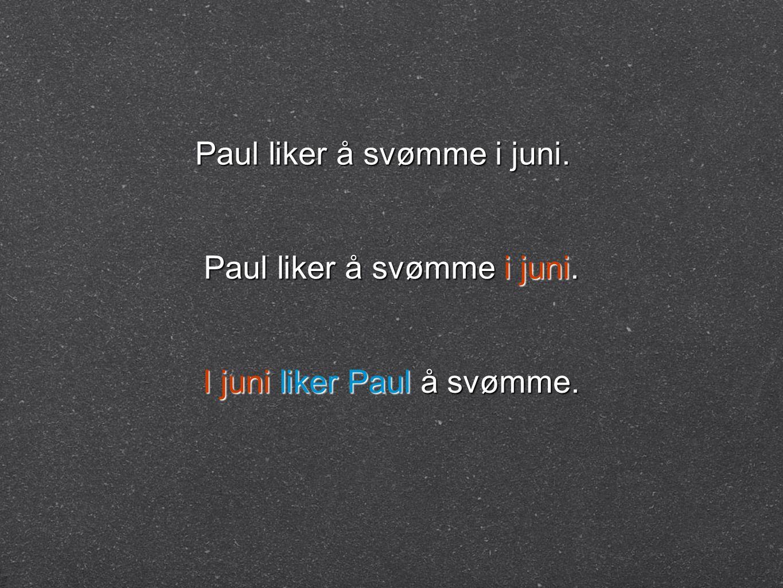Paul liker å svømme i juni. I juni liker Paul å svømme.