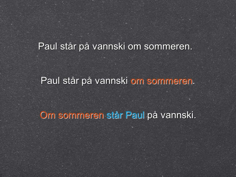Paul står på vannski om sommeren. Om sommeren står Paul på vannski.