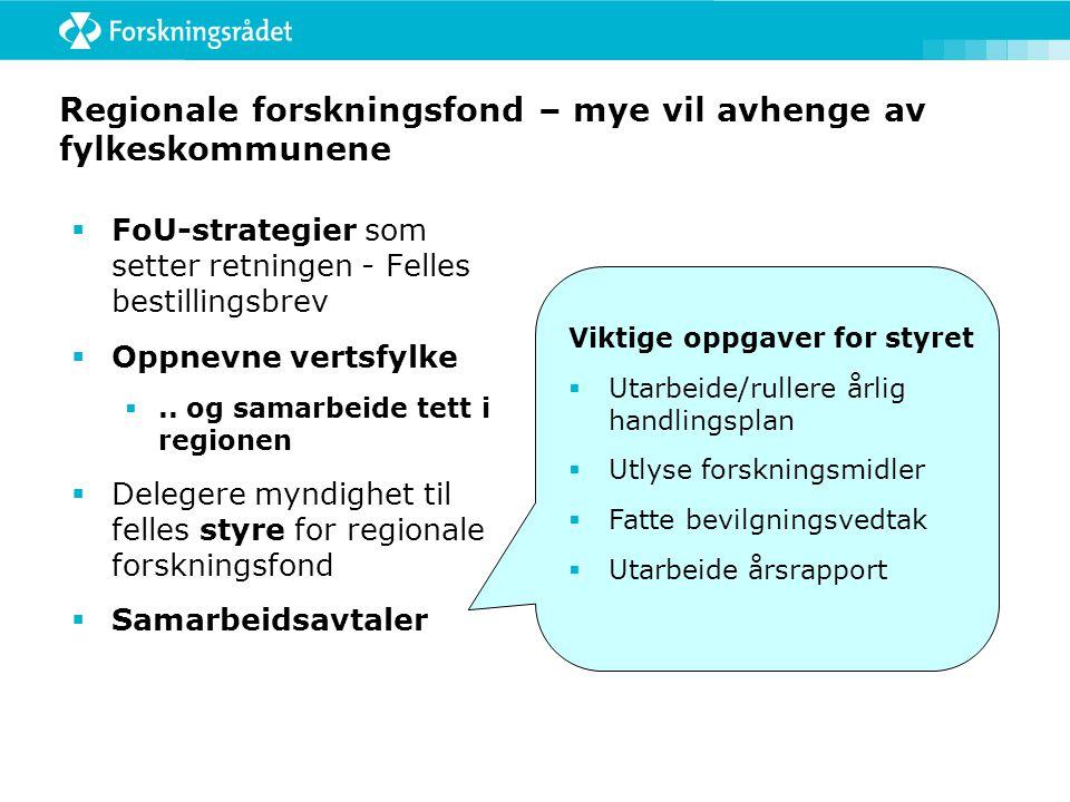 Regionale forskningsfond – mye vil avhenge av fylkeskommunene  FoU-strategier som setter retningen - Felles bestillingsbrev  Oppnevne vertsfylke ..