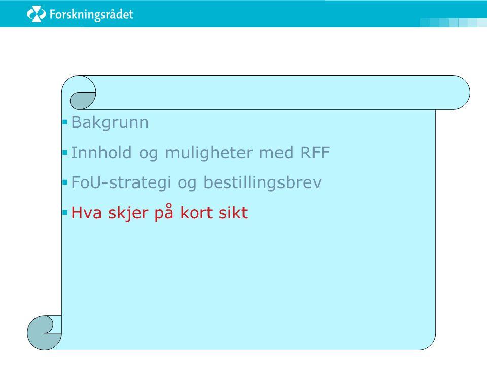  Bakgrunn  Innhold og muligheter med RFF  FoU-strategi og bestillingsbrev  Hva skjer på kort sikt