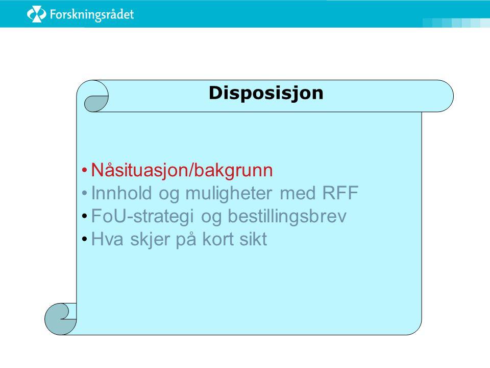  Nåsituasjon/bakgrunn  Innhold og muligheter med RFF  FoU-strategi og bestillingsbrev  Hva skjer på kort sikt