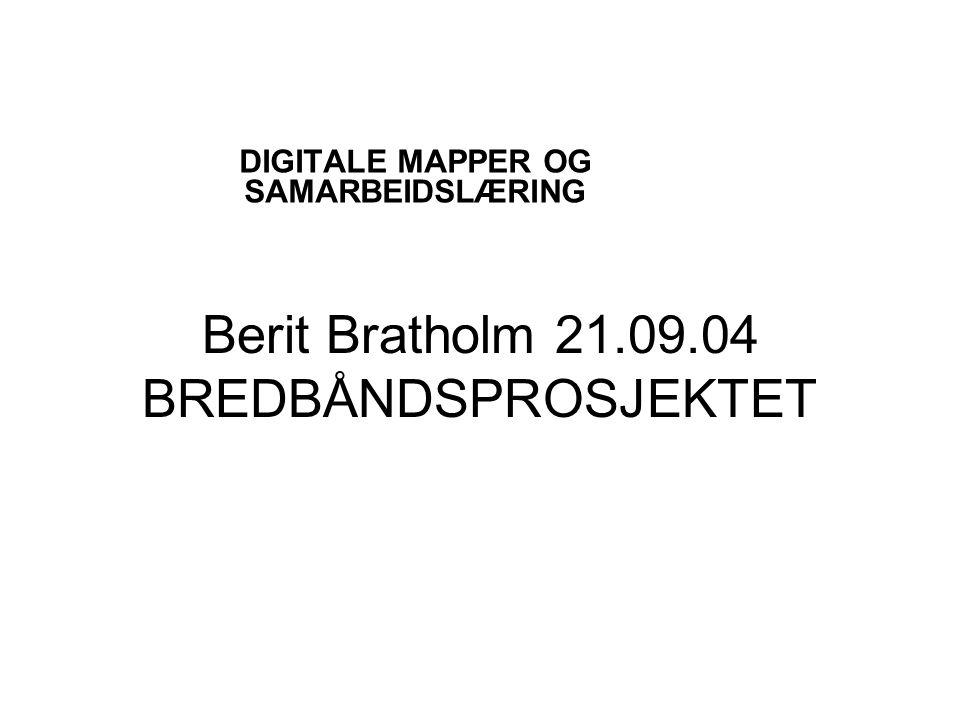Berit Bratholm 21.09.04 BREDBÅNDSPROSJEKTET DIGITALE MAPPER OG SAMARBEIDSLÆRING