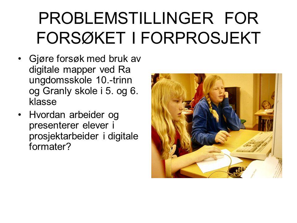 PROBLEMSTILLINGER FOR FORSØKET I FORPROSJEKT Gjøre forsøk med bruk av digitale mapper ved Ra ungdomsskole 10.-trinn og Granly skole i 5.