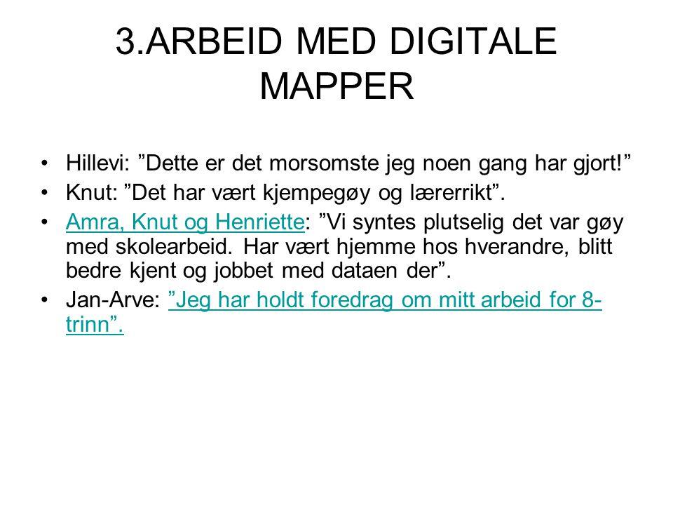 3.ARBEID MED DIGITALE MAPPER Hillevi: Dette er det morsomste jeg noen gang har gjort! Knut: Det har vært kjempegøy og lærerrikt .