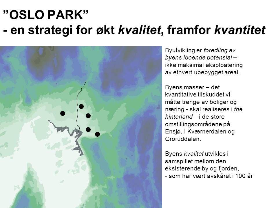 OSLO PARK - en strategi for økt kvalitet, framfor kvantitet Byutvikling er foredling av byens iboende potensial – ikke maksimal eksploatering av ethvert ubebygget areal.