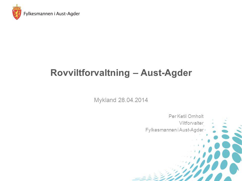 Rovviltforvaltning – Aust-Agder Mykland 28.04.2014 Per Ketil Omholt Viltforvalter Fylkesmannen i Aust-Agder