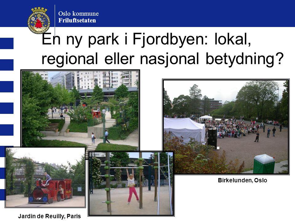 Oslo kommune Friluftsetaten En ny park i Fjordbyen: lokal, regional eller nasjonal betydning? Jardin de Reuilly, Paris Birkelunden, Oslo