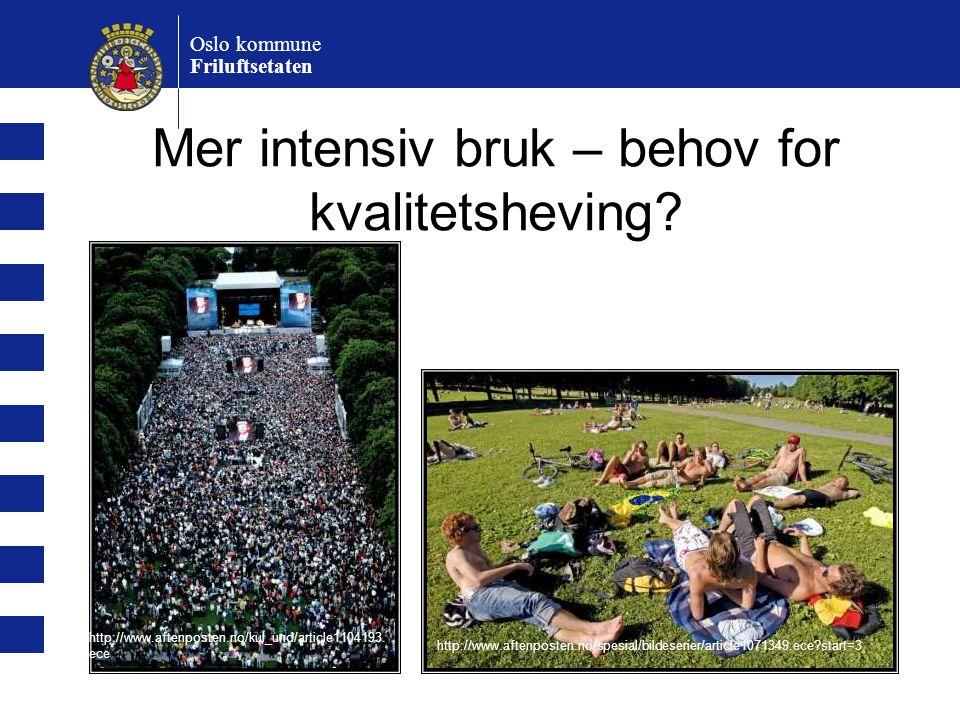 Mer intensiv bruk – behov for kvalitetsheving? Oslo kommune Friluftsetaten http://www.aftenposten.no/kul_und/article1104193. ece http://www.aftenposte