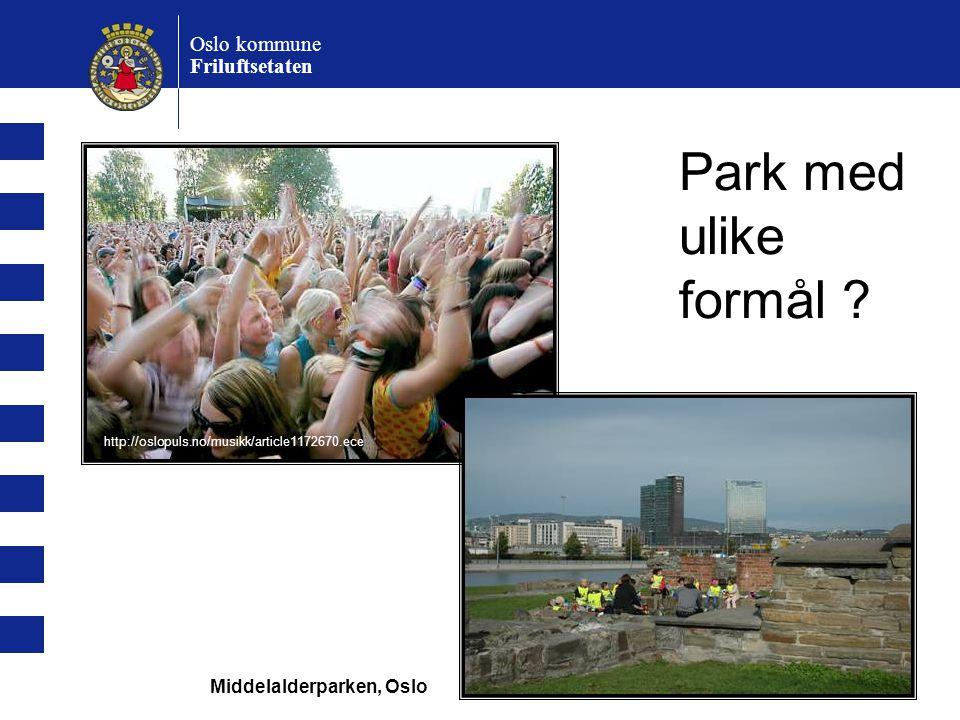 Oslo kommune Friluftsetaten Park med ulike formål ? http://oslopuls.no/musikk/article1172670.ece Middelalderparken, Oslo