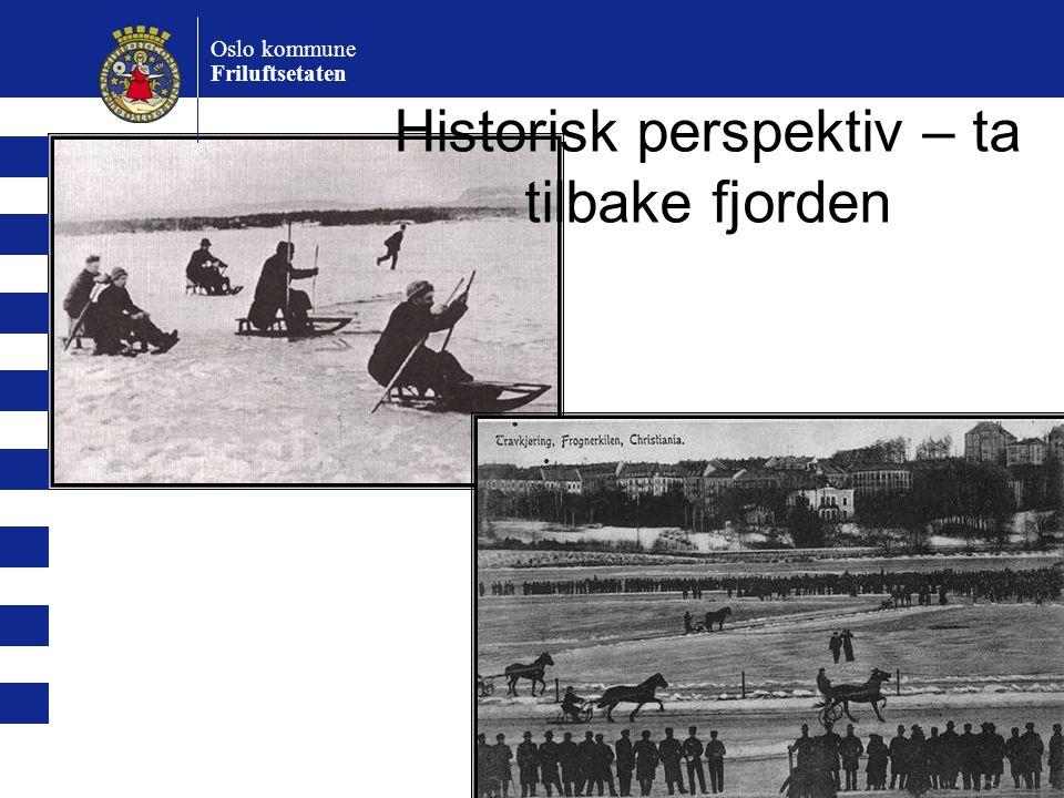 Historisk perspektiv – ta tilbake fjorden Oslo kommune Friluftsetaten