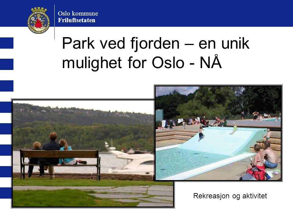 Oslo kommune Friluftsetaten Park ved fjorden – en unik mulighet for Oslo - NÅ Rekreasjon og aktivitet