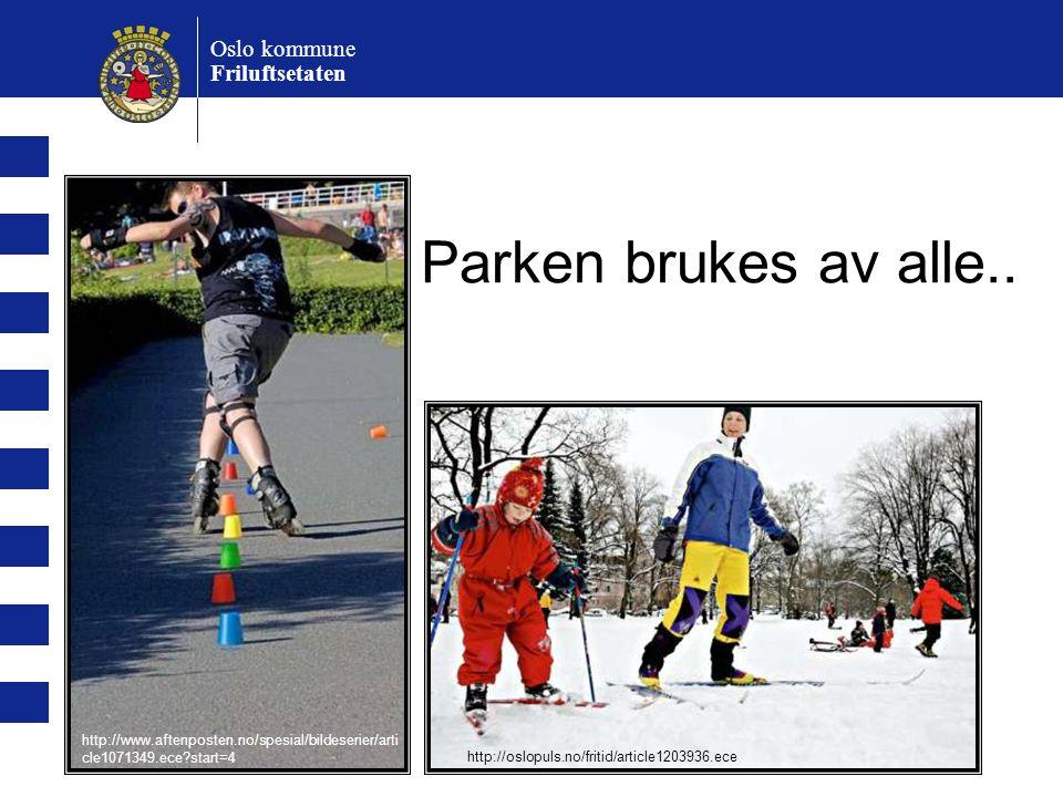 Parken brukes av alle.. Oslo kommune Friluftsetaten http://www.aftenposten.no/spesial/bildeserier/arti cle1071349.ece?start=4 http://oslopuls.no/friti