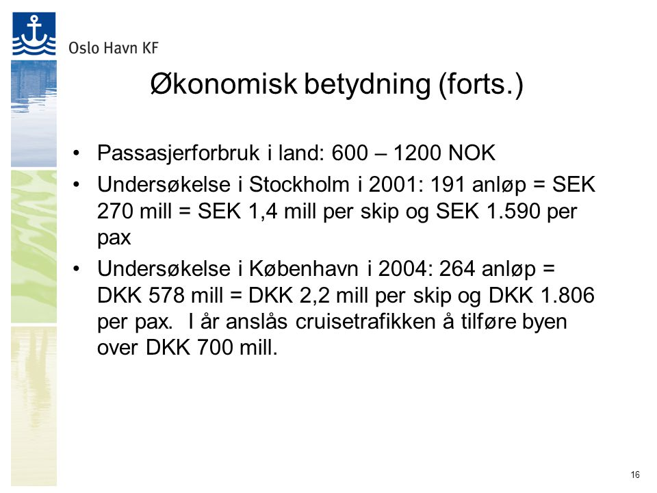 16 Økonomisk betydning (forts.) Passasjerforbruk i land: 600 – 1200 NOK Undersøkelse i Stockholm i 2001: 191 anløp = SEK 270 mill = SEK 1,4 mill per s