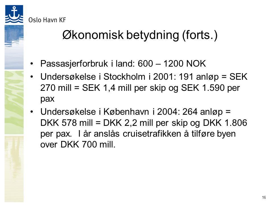 16 Økonomisk betydning (forts.) Passasjerforbruk i land: 600 – 1200 NOK Undersøkelse i Stockholm i 2001: 191 anløp = SEK 270 mill = SEK 1,4 mill per skip og SEK 1.590 per pax Undersøkelse i København i 2004: 264 anløp = DKK 578 mill = DKK 2,2 mill per skip og DKK 1.806 per pax.