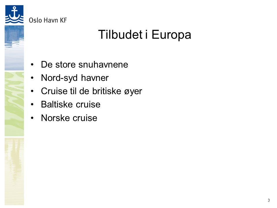 3 Tilbudet i Europa De store snuhavnene Nord-syd havner Cruise til de britiske øyer Baltiske cruise Norske cruise