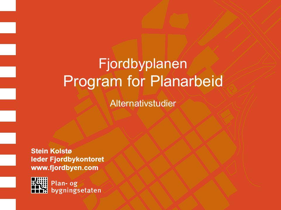 Fjordbyplanen Program for Planarbeid Alternativstudier Stein Kolstø leder Fjordbykontoret www.fjordbyen.com