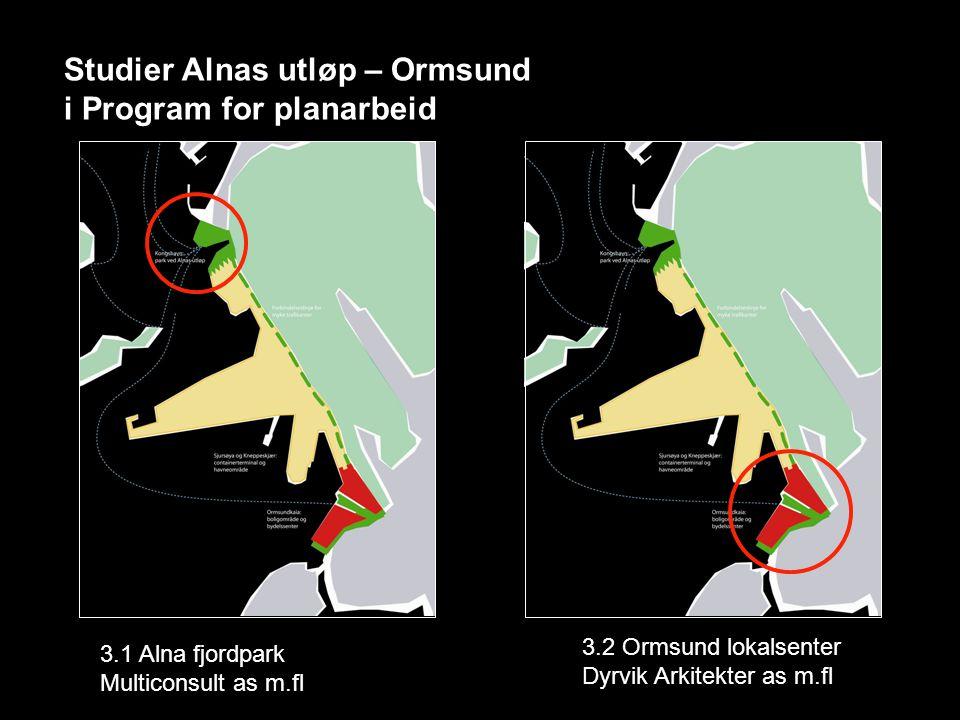 Studier Alnas utløp – Ormsund i Program for planarbeid 3.1 Alna fjordpark Multiconsult as m.fl 3.2 Ormsund lokalsenter Dyrvik Arkitekter as m.fl