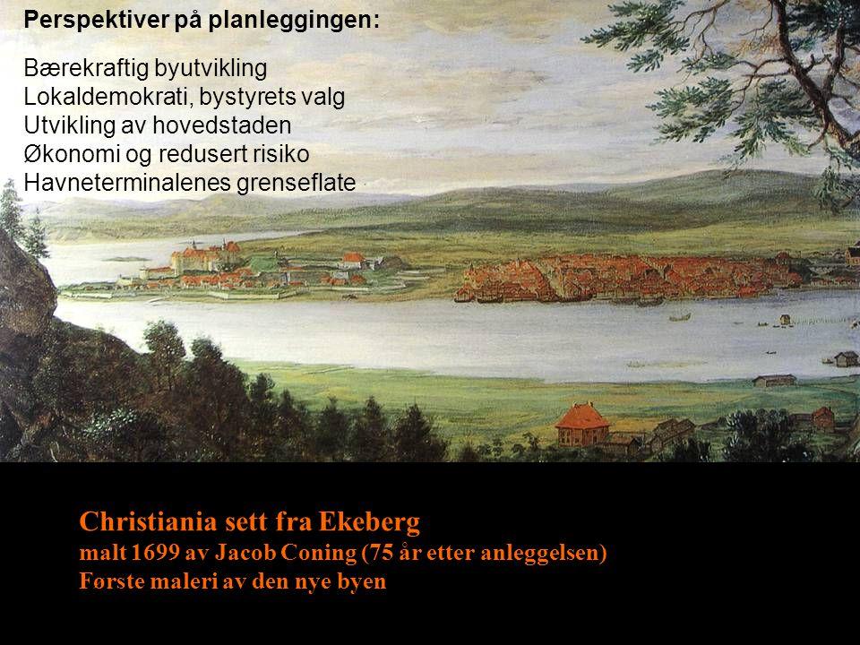 Christiania sett fra Ekeberg malt 1699 av Jacob Coning (75 år etter anleggelsen) Første maleri av den nye byen Perspektiver på planleggingen: Bærekraf