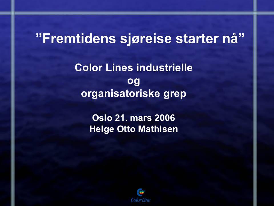 """""""Fremtidens sjøreise starter nå"""" Color Lines industrielle og organisatoriske grep Oslo 21. mars 2006 Helge Otto Mathisen"""